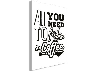 Obraz - All you need to feel better is coffee (1-częściowy) pionowy
